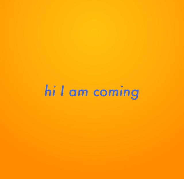 hi I am coming