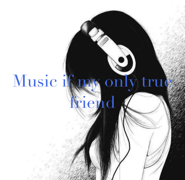 Music if my only true friend