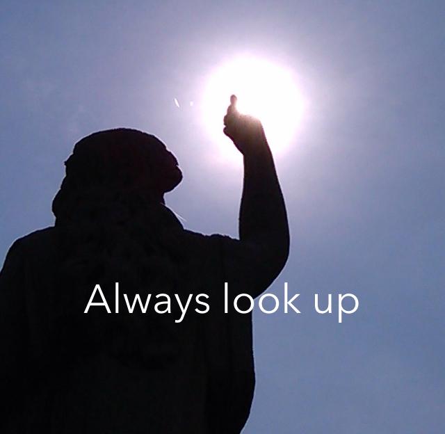 Always look up