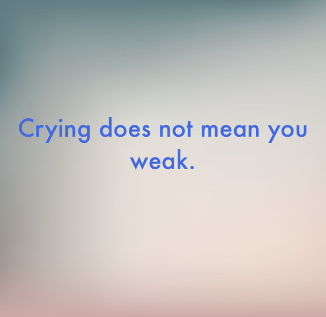 Crying does not mean you weak.