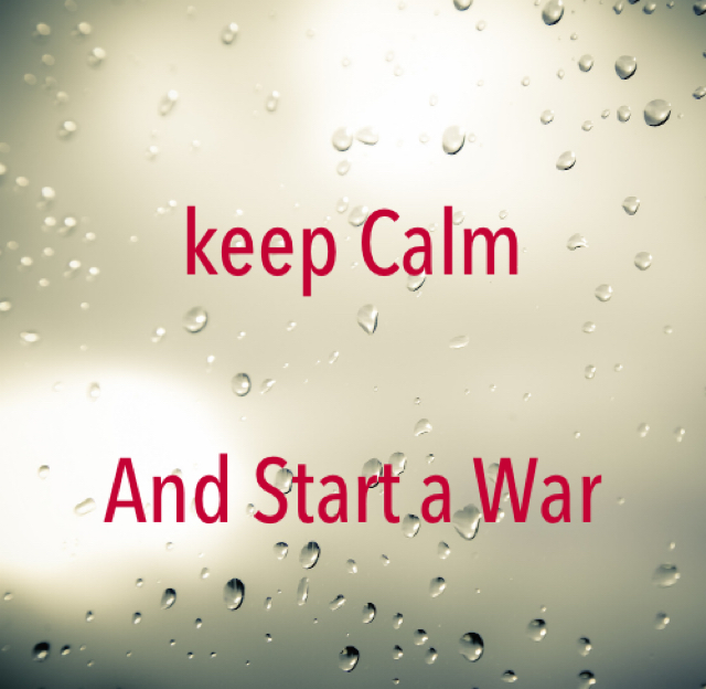 keep Calm And Start a War