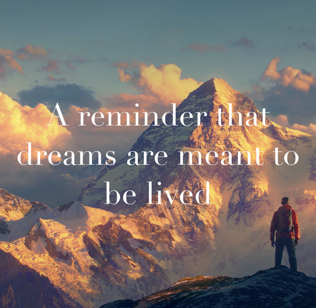 A reminder that dreams are meant to be lived