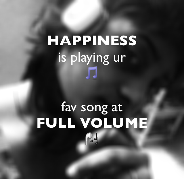 HAPPINESS  is playing ur 🎵 fav song at  FULL VOLUME 🎧