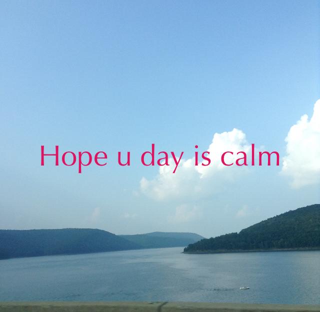 Hope u day is calm
