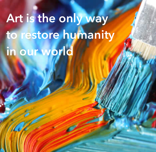 Art is the only way  to restore humanity in our world
