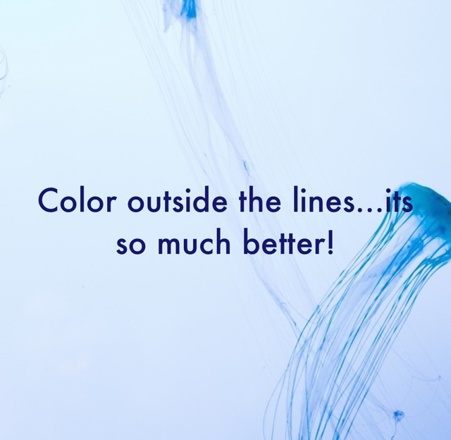 Color outside the lines...its  so much better!