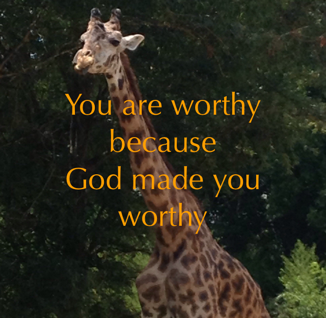 You are worthy because God made you worthy