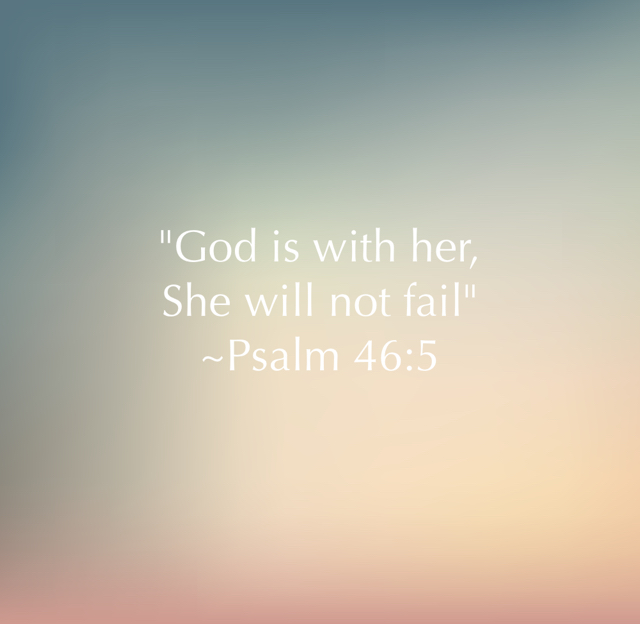 """""""God is with her,  She will not fail"""" ~Psalm 46:5"""