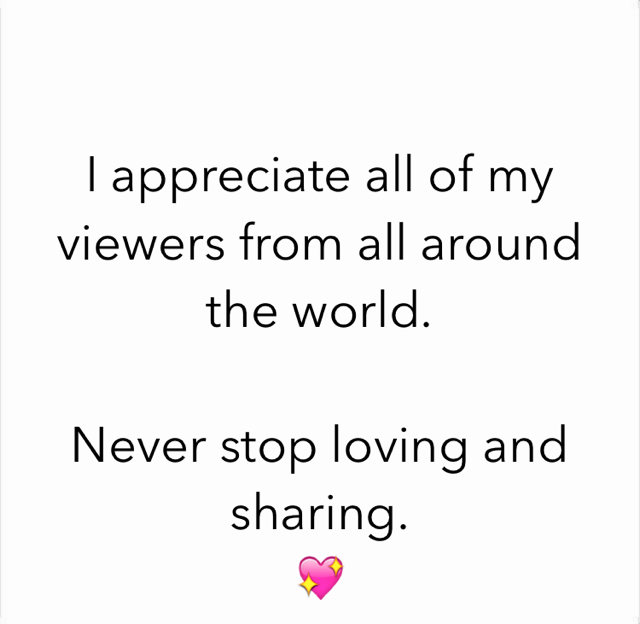 I appreciate all of my viewers from all around the world. Never stop loving and sharing. 💖