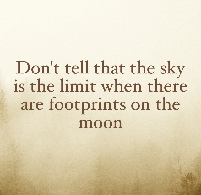 Don't tell that the sky is the limit when there are footprints on the moon