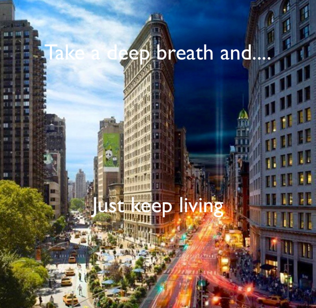 Take a deep breath and.... Just keep living