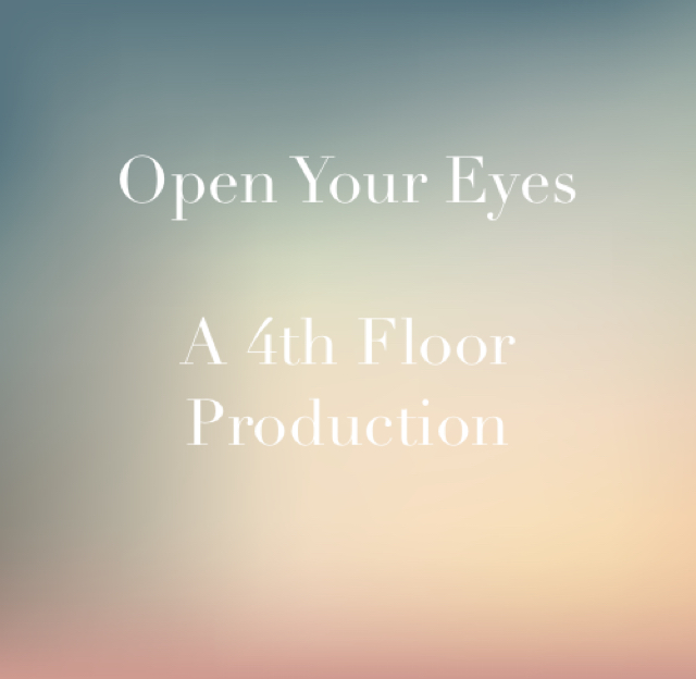 Open Your Eyes A 4th Floor Production