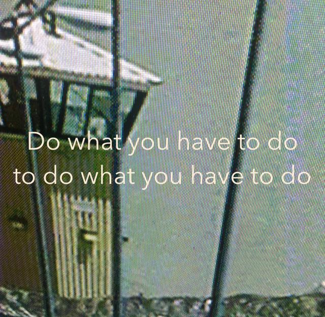 Do what you have to do to do what you have to do