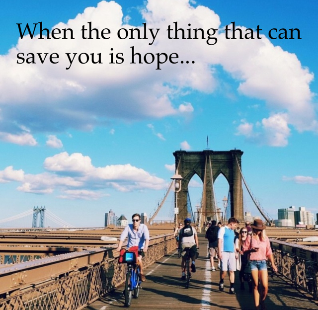 When the only thing that can save you is hope...