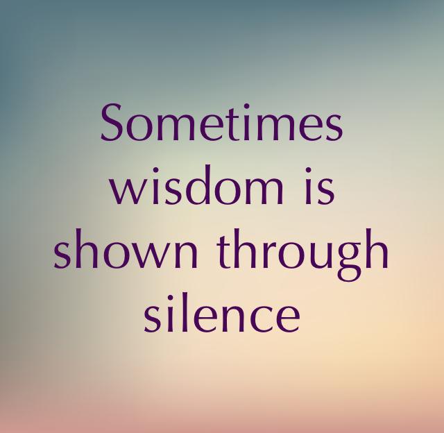 Sometimes  wisdom is shown through silence