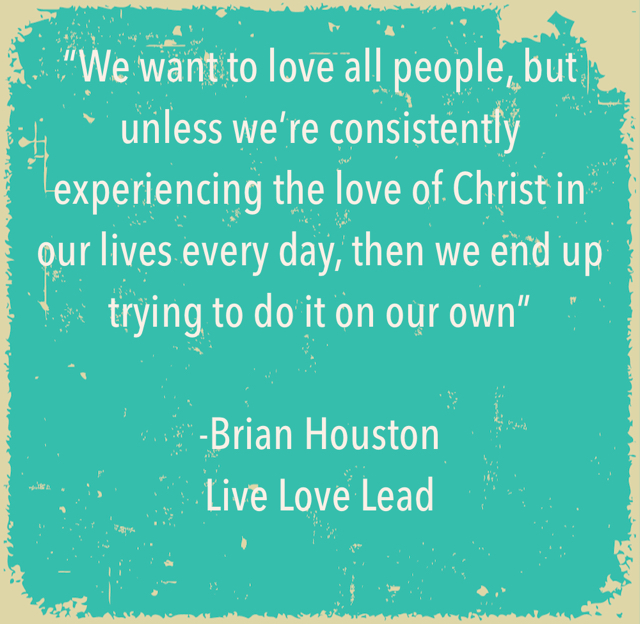 """We want to love all people, but unless we're consistently experiencing the love of Christ in our lives every day, then we end up trying to do it on our own"" -Brian Houston Live Love Lead"