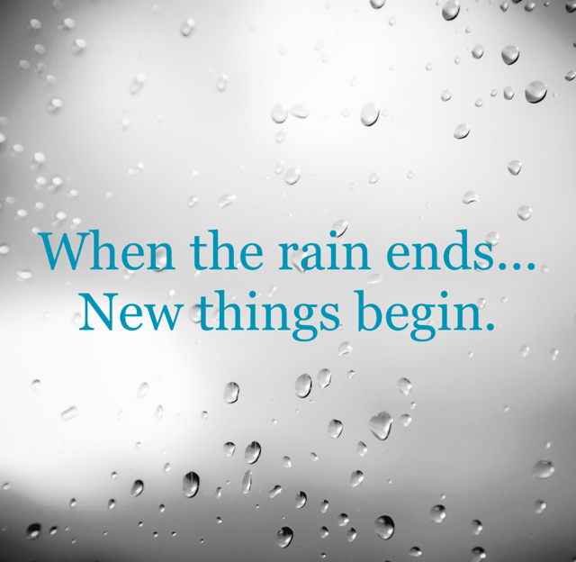When the rain ends... New things begin.