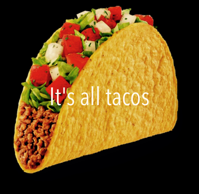 It's all tacos