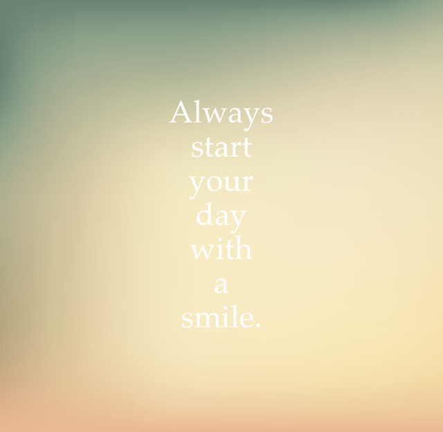 Always start your day with a smile.