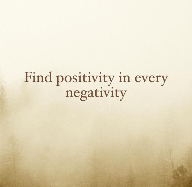 Find positivity in every negativity