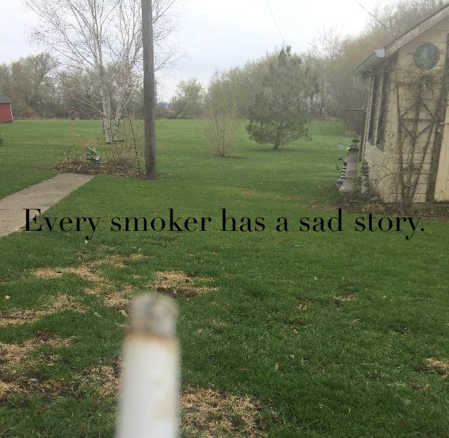 Every smoker has a sad story.