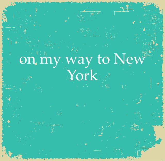 on my way to New York