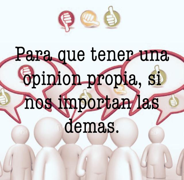 Para que tener una opinion propia, si nos importan las demas.