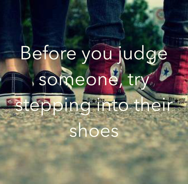 Before you judge someone, try stepping into their shoes