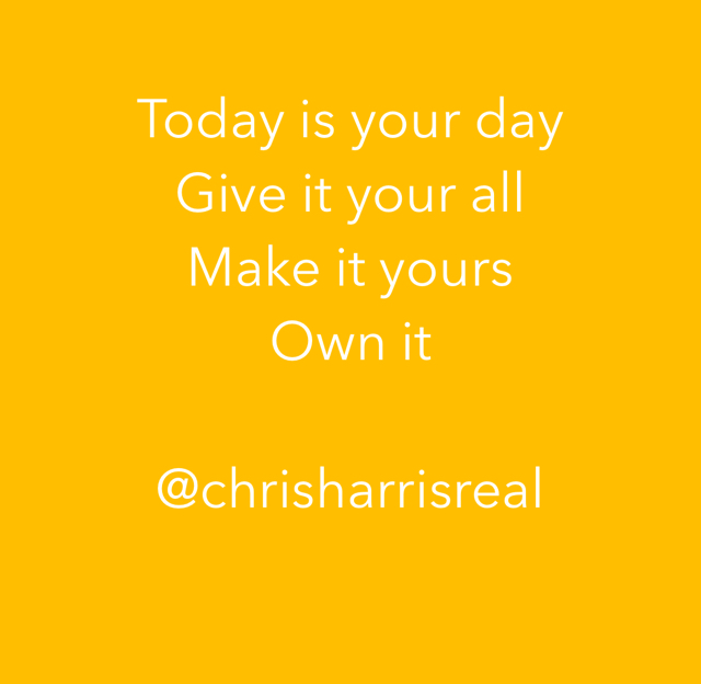 Today is your day Give it your all Make it yours Own it @chrisharrisreal