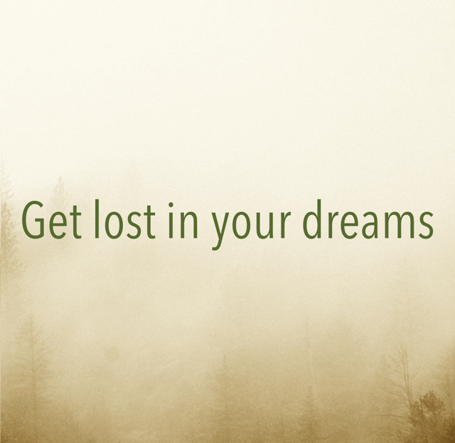 Get lost in your dreams