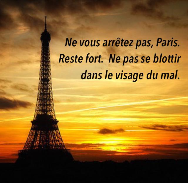 Ne vous arrêtez pas, Paris. Reste fort.  Ne pas se blottir dans le visage du mal.