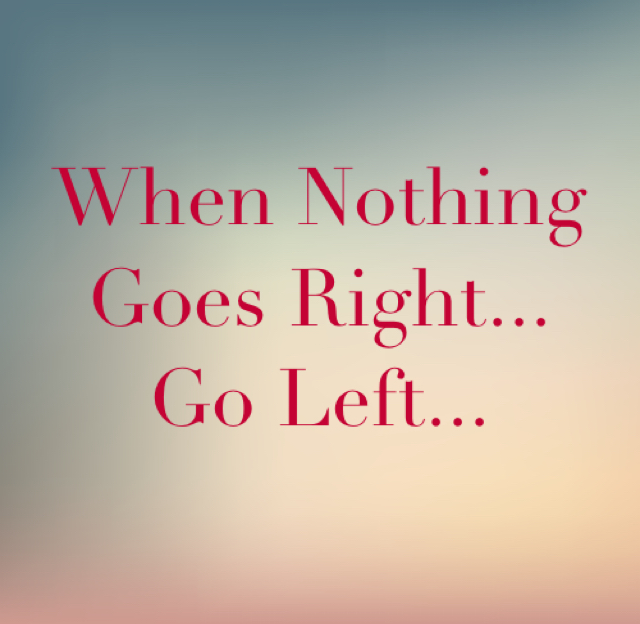 When Nothing Goes Right... Go Left...