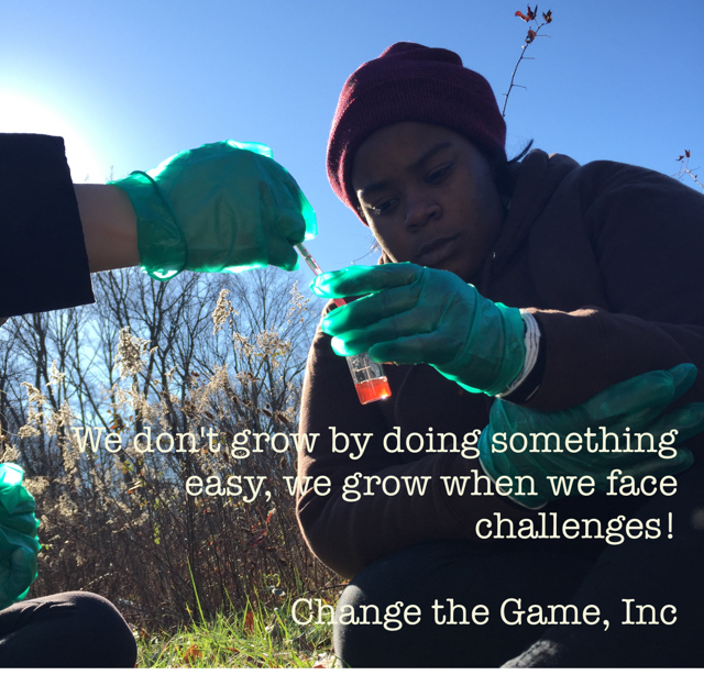 We don't grow by doing something easy, we grow when we face challenges! Change the Game, Inc