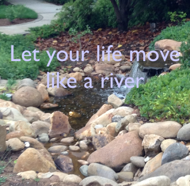 Let your life move like a river