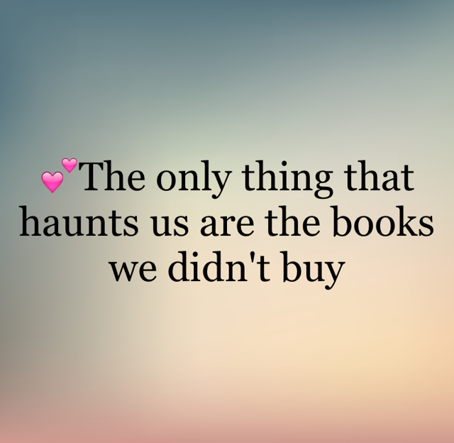 💕The only thing that haunts us are the books we didn't buy