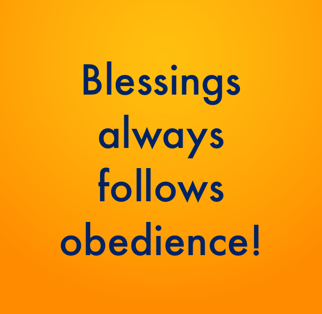 Blessings  always  follows obedience!