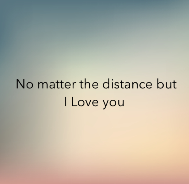 No matter the distance but I Love you