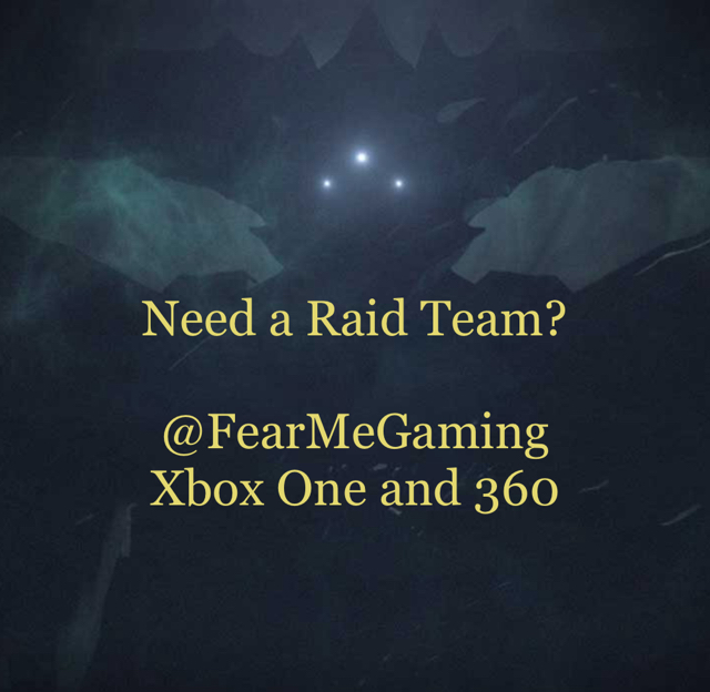 Need a Raid Team?  @FearMeGaming  Xbox One and 360