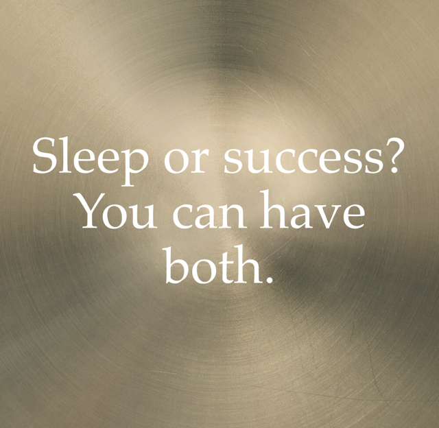 Sleep or success? You can have both.