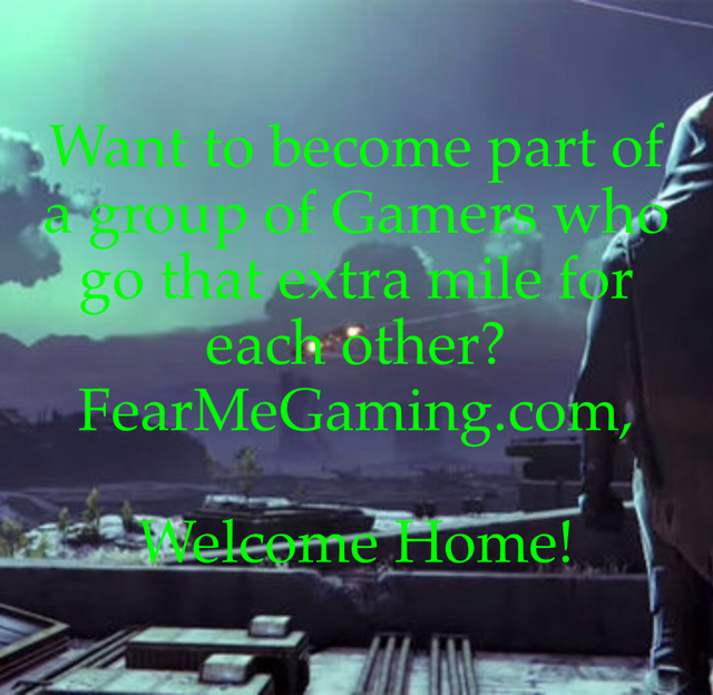 Want to become part of a group of Gamers who go that extra mile for each other?  FearMeGaming.com,  Welcome Home!