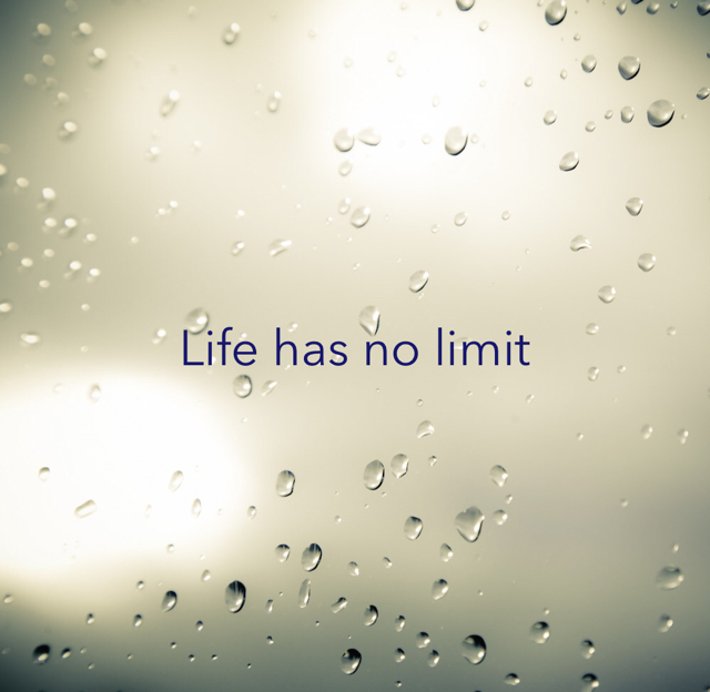Life has no limit