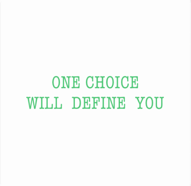ONE CHOICE WILL  DEFINE  YOU
