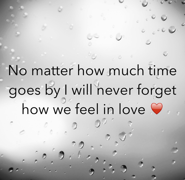 No matter how much time goes by I will never forget how we feel in love ♥️