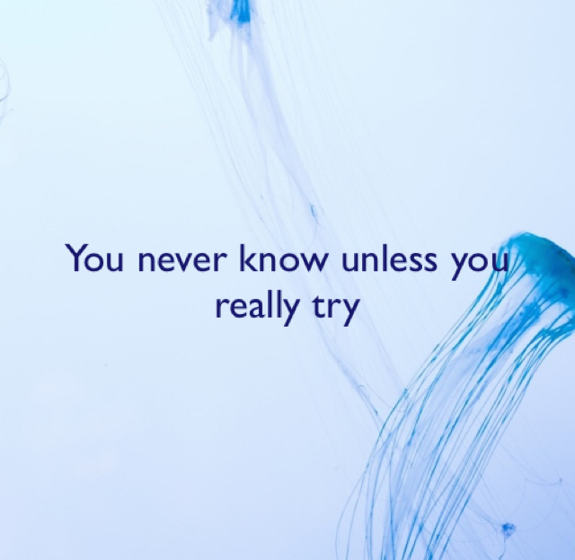 You never know unless you really try