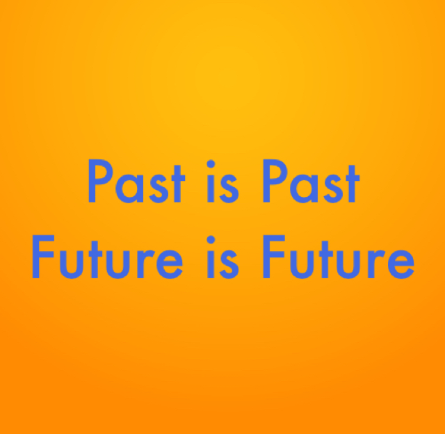 Past is Past  Future is Future