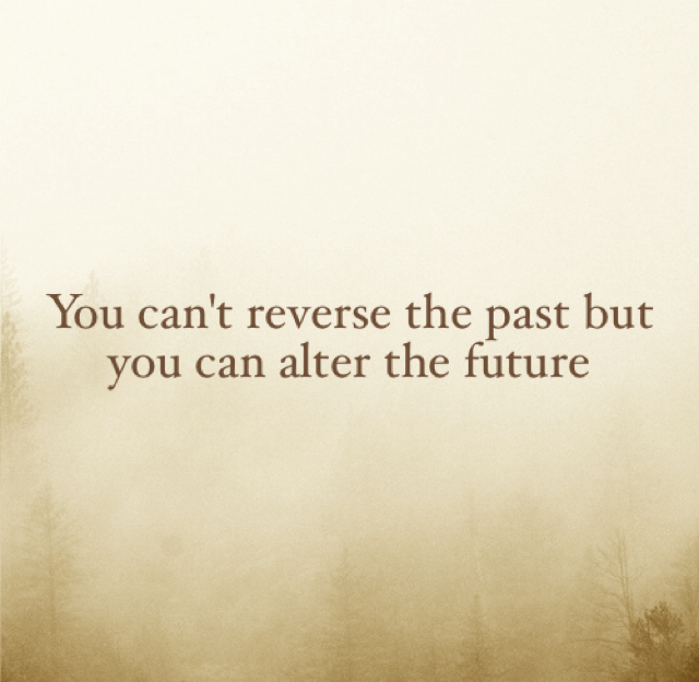 You can't reverse the past but you can alter the future
