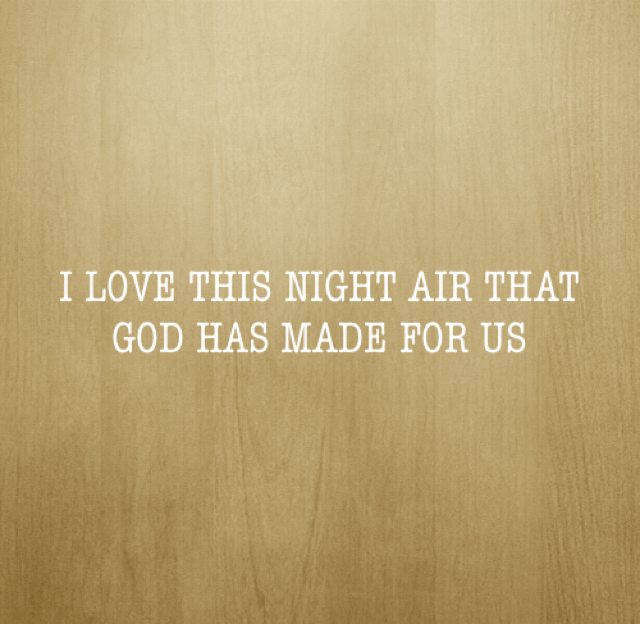 I LOVE THIS NIGHT AIR THAT GOD HAS MADE FOR US