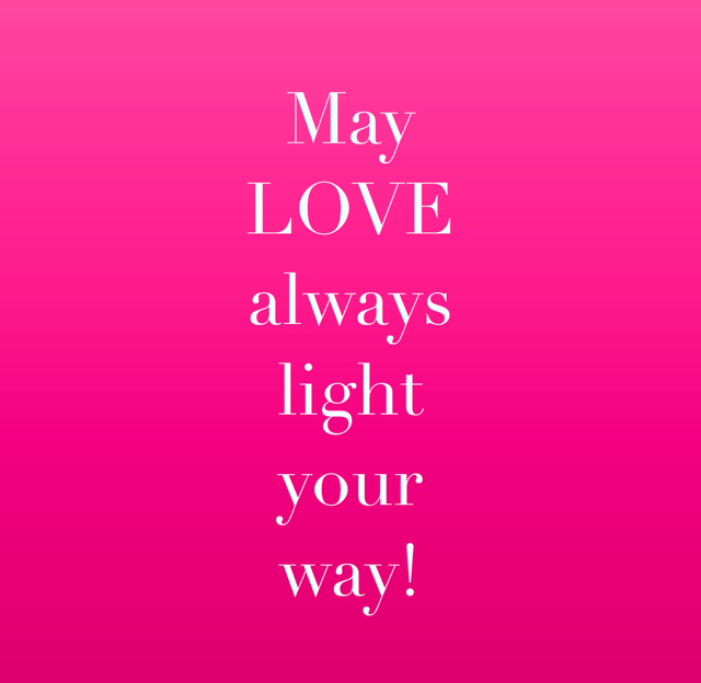 May  LOVE  always  light  your  way!