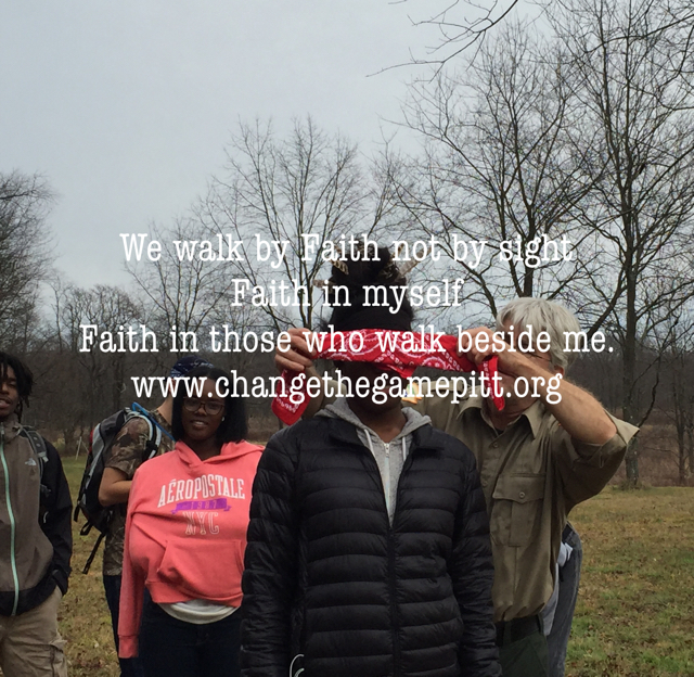 We walk by Faith not by sight Faith in myself Faith in those who walk beside me. www.changethegamepitt.org