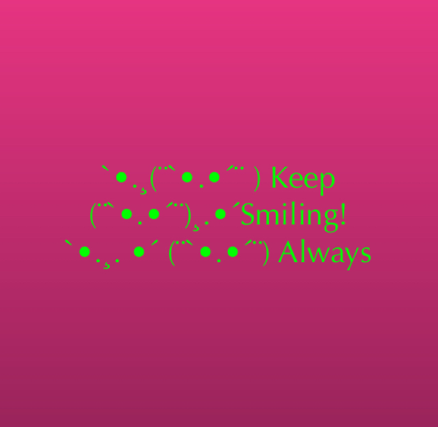 `•.¸(¨`•.•´¨ ) Keep (¨`•.•´¨)¸.•´Smiling! `•.¸. •´ (¨`•.•´¨) Always